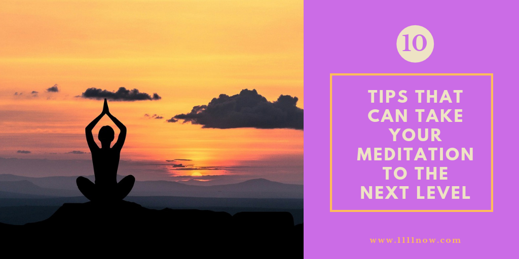 10 Tips That Can Take Your Meditation to the Next Level